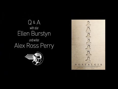 NOSTALGIA Q&A with Ellen Burstyn & Writer Alex Ross Perry