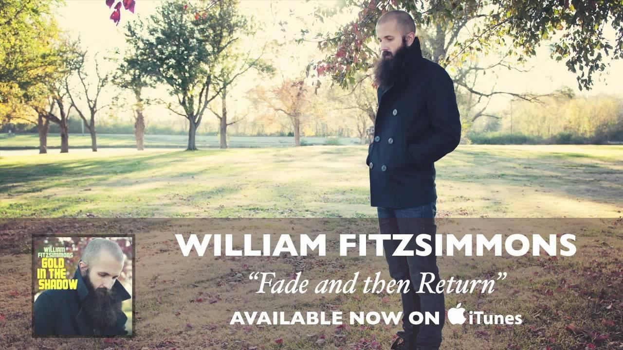 william-fitzsimmons-fade-and-then-return-audio-williamfitzsimmons