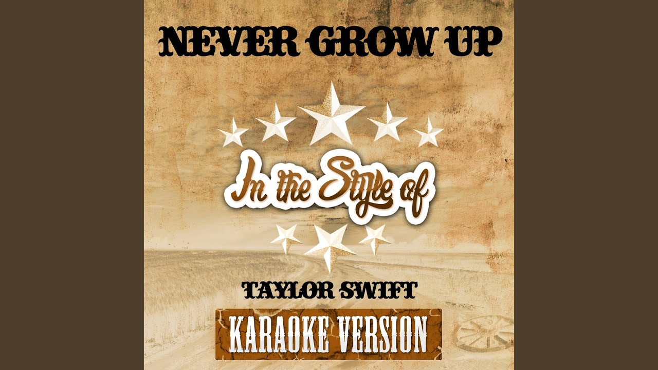 Never Grow Up In The Style Of Taylor Swift Karaoke Version