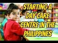 Opening a day care centre in the Philippines