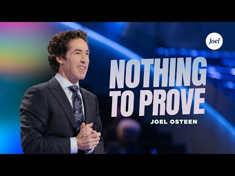 Nothing To Prove | Joel Osteen