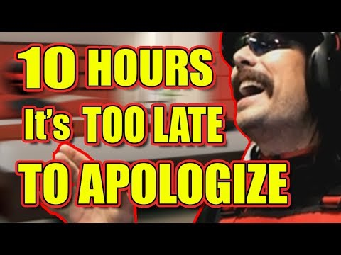10 HOURS of Dr.Disrespect It's Too Late to Apologize