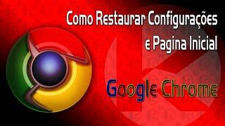 Restaurar configurações do Google Chrome e Redefinir Pagina inicial