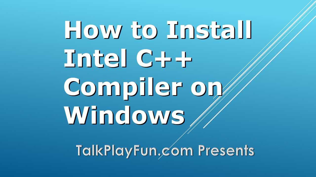 Install Intel C++ Compiler or Parallel Studio XE on Windows