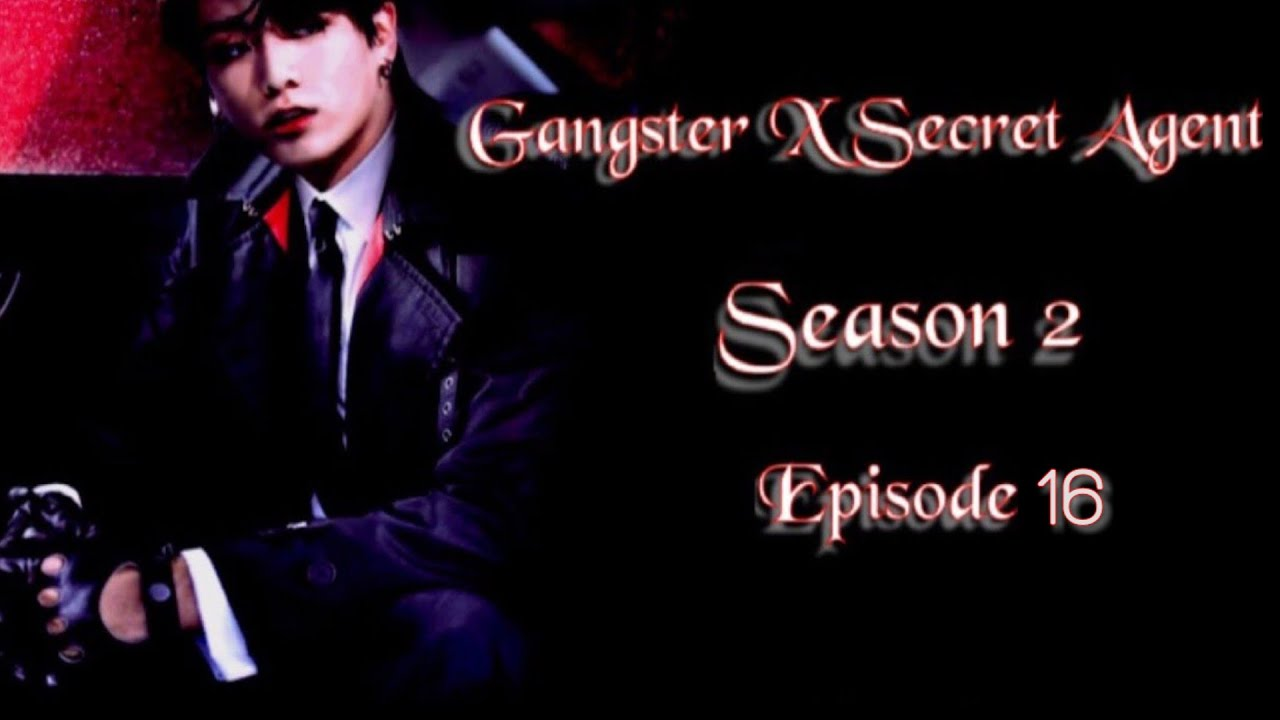 Download [JUNGKOOK FF] Gangster X Secret Agent : Season 2 [EP:16]