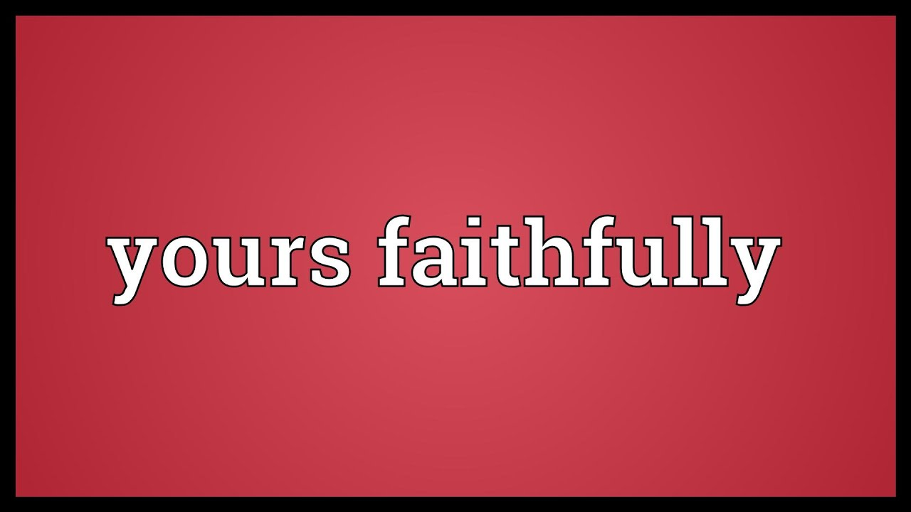 Yours faithfully Meaning
