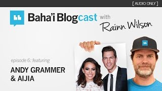 Baha'i Blogcast with Rainn Wilson – Episode 6: Andy Grammer & Aijia