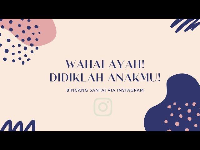 BINCANG SANTAI #3 : WAHAI AYAH, DIDIKLAH ANAKMU