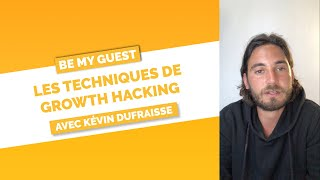 Growth Hacking - Les meilleures techniques avec Kévin Dufraisse