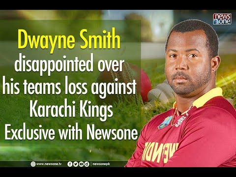 Dwayne Smith disappointed over his teams loss against Karachi Kings