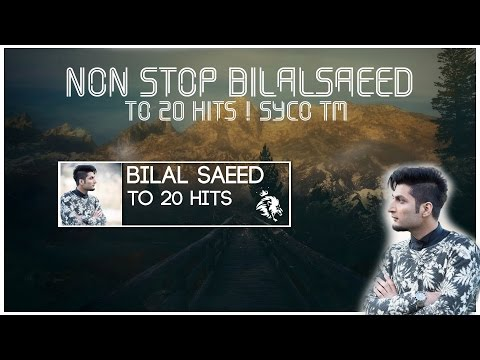 Non-Stop Bilal Saeed | Top 20 Hits | Syco TM | 2016