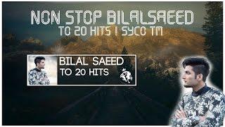 Non-Stop Bilal Saeed | Top 20 Hits | Syco TM | 2016