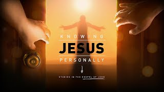 Why We Must Know Jesus Personally (John 1)