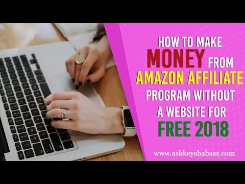 How to Make Money From Amazon Affiliate Program Without a Website For FREE 2018