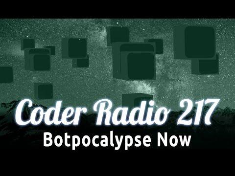 Botpocalypse Now | Coder Radio 217