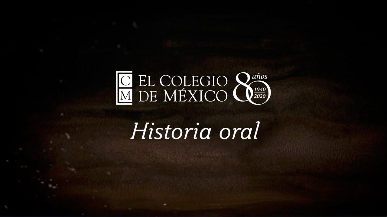 80 años de El Colegio de México, Historia oral. Comentarios por: Soledad Loaeza