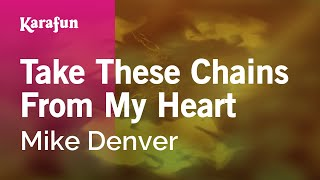 Take These Chains From My Heart - Mike Denver | Karaoke Version | KaraFun