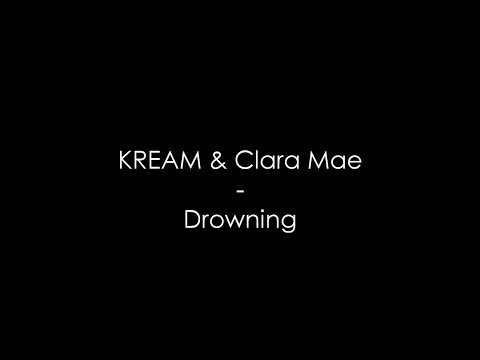 KREAM & Clara Mae - Drowning (Lyrics) HQ