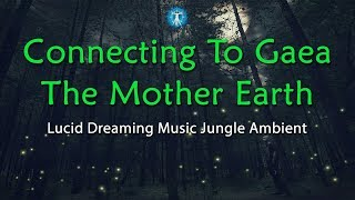 Lucid Dreaming Music: 'Connecting To Gaea The Mother Earth' - Deep Sleep, Jungle Ambient Sound