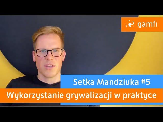 Setka Mandziuka #5 (Gamfi): Wykorzystanie grywalizacji w praktyce