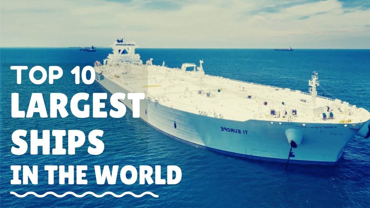 10 Largest Ships on Earth