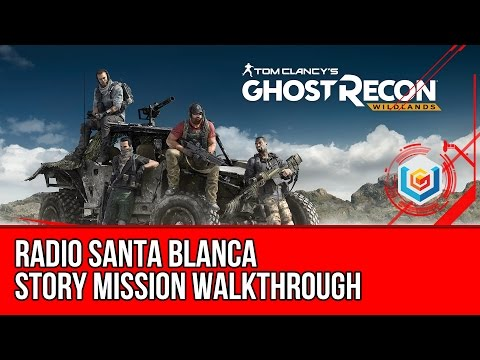 Tom Clancy's Ghost Recon: Wildlands Radio Santa Blanca Walkthrough - Pucara Story Mission Gameplay