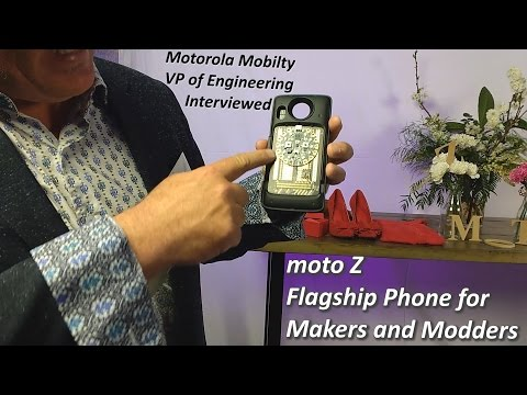 Motorola Mobility VP Engineering Interview | Moto Z and Moto Mods Developer Kit for Makers & Modders