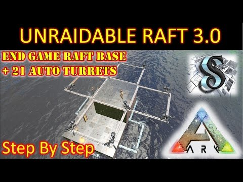 ARK: 2017 UN-RAIDABLE RAFT BASE 3.0 - End Game Raft Design - Ark: Survival Evolve 1080p60FPS