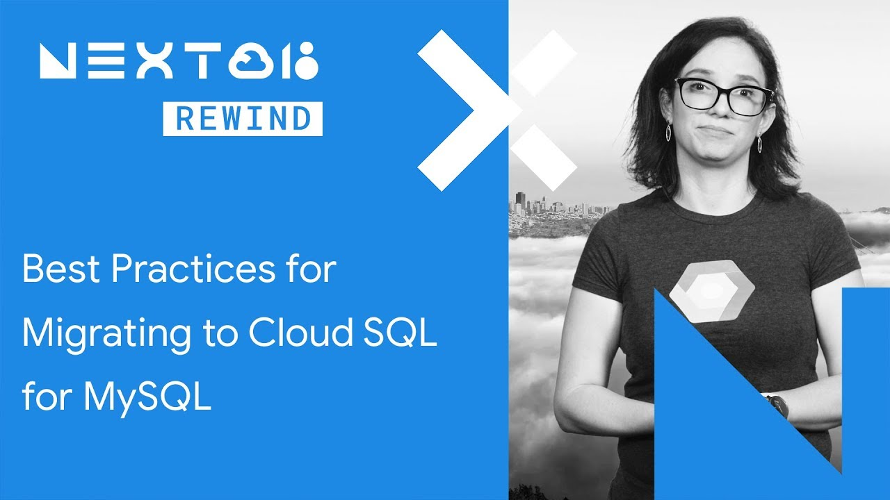 Best Practices for Migrating to Cloud SQL for MySQL (Next Rewind '18)