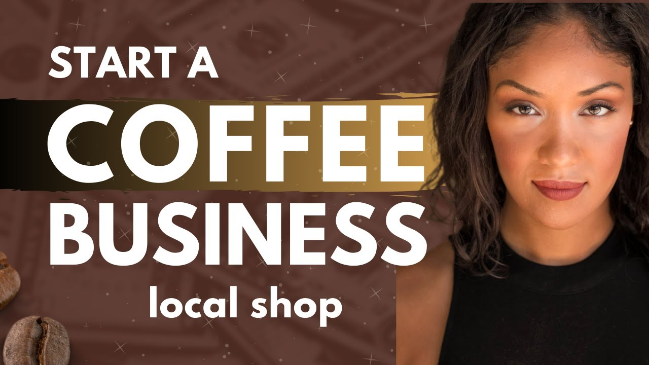 How to Start a Coffee Shop Business
