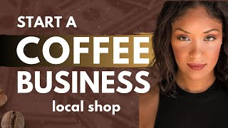 How to Start a Coffee Shop Business ( step by step )