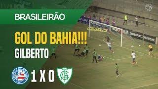 GOL (GILBERTO) - BAHIA X AMÉRICA-MG - 11/08 - BRASILEIRÃO 2018