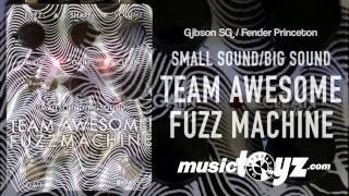Small Sound/Big Sound Team Awesome Fuzz Machine