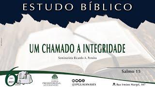 """Estudo Bíblico: """" Um chamado a integridade"""" (Salmo 15)"""