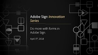 Adobe Sign Innovation Series: Do more with forms in Adobe Sign | Adobe Document Cloud