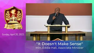 """IT DOESN'T MAKE SENSE"" - MIN. EDDIE HALL (4.25.21)"