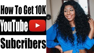 HOW TO GET 10,000 YOUTUBE SUBSCRIBERS 2019 ( Fast Growth)