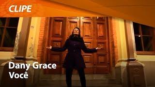 Dany Grace  - Você [ CLIPE OFICIAL ]