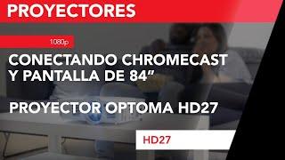 optoma hd27 prueba con pantalla de 84 conectado un chromecast mediante hdmi www tiendaoptoma es