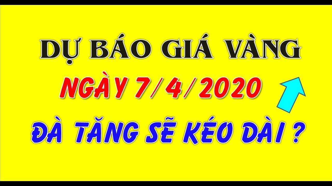 Dự báo GIÁ VÀNG SJC, VÀNG 9999 ngày 7/4/2020|Đà tăng sẽ kéo dài theo thị trường thế giới