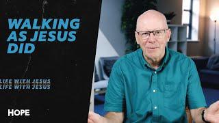 Hope Online | Life With Jesus - Walking As Jesus Did | John Groves