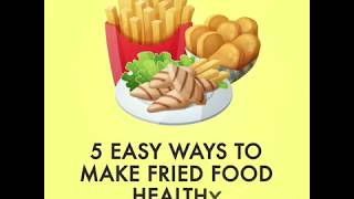 5 Easy Ways to Make Fried Food Healthy