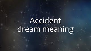 Accident dream meaning. Dream interpretation