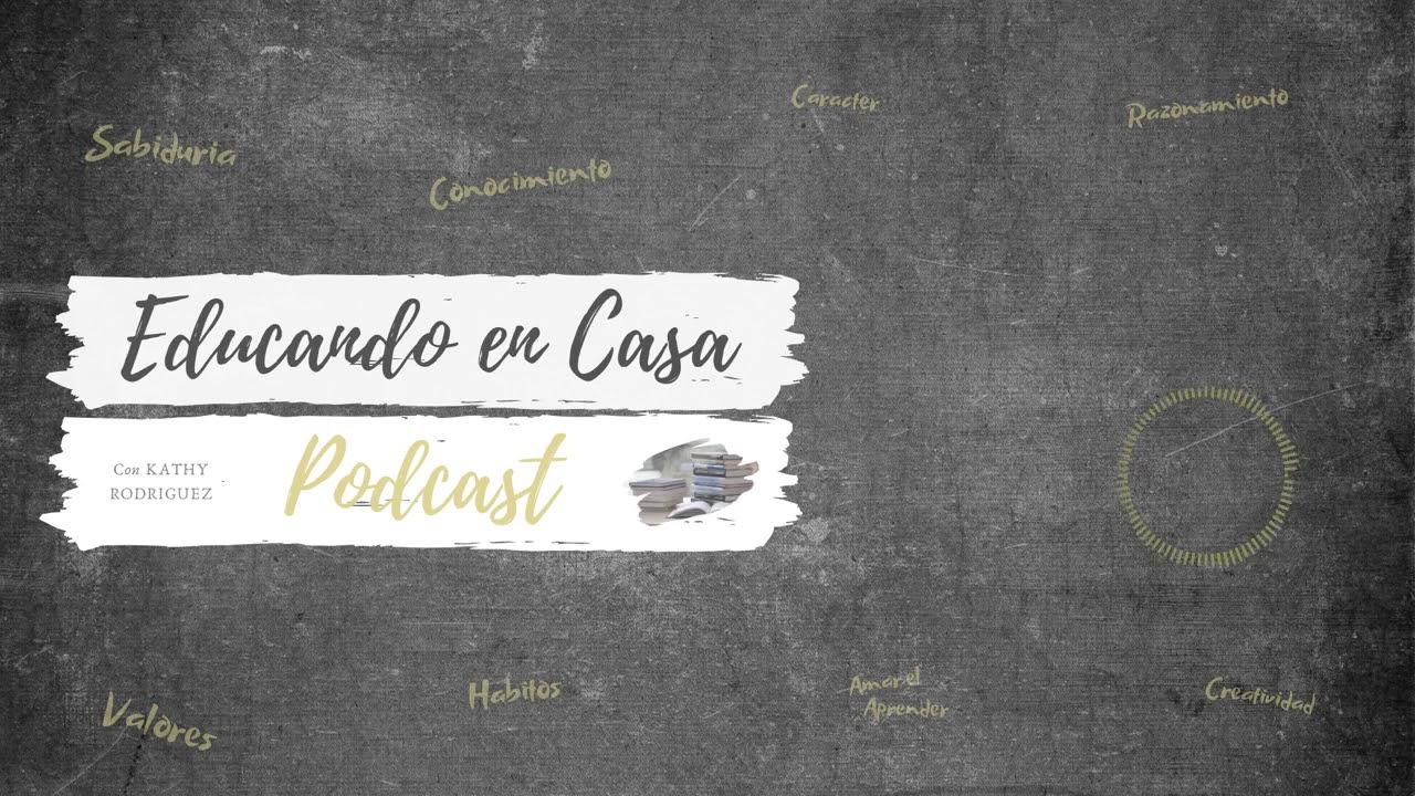Educando En Casa Podcast | Episodio #10 Formando Buenos Hábitos en Nuestros Hijos Parte 1