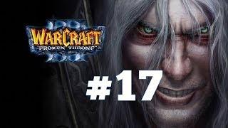 warcraft 3 Ледяной Трон - Часть 17 - Повелитель Тьмы - Прохождение кампании Нежити