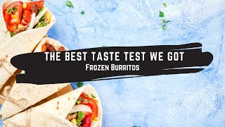 The Best Taste Test We Got: Frozen Burritos