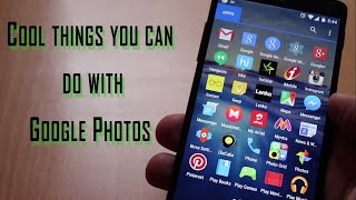 10 cool things in Google photos app for android!