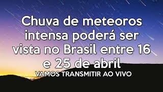 Chuva de meteoros intensa poderá ser vista no Brasil entre 16 e 25 de abril