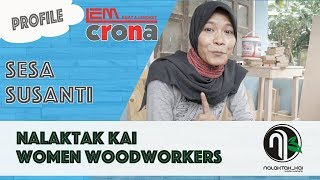 Nalaktak Kai / Ce Susanty  Women Woodworker Indonesia
