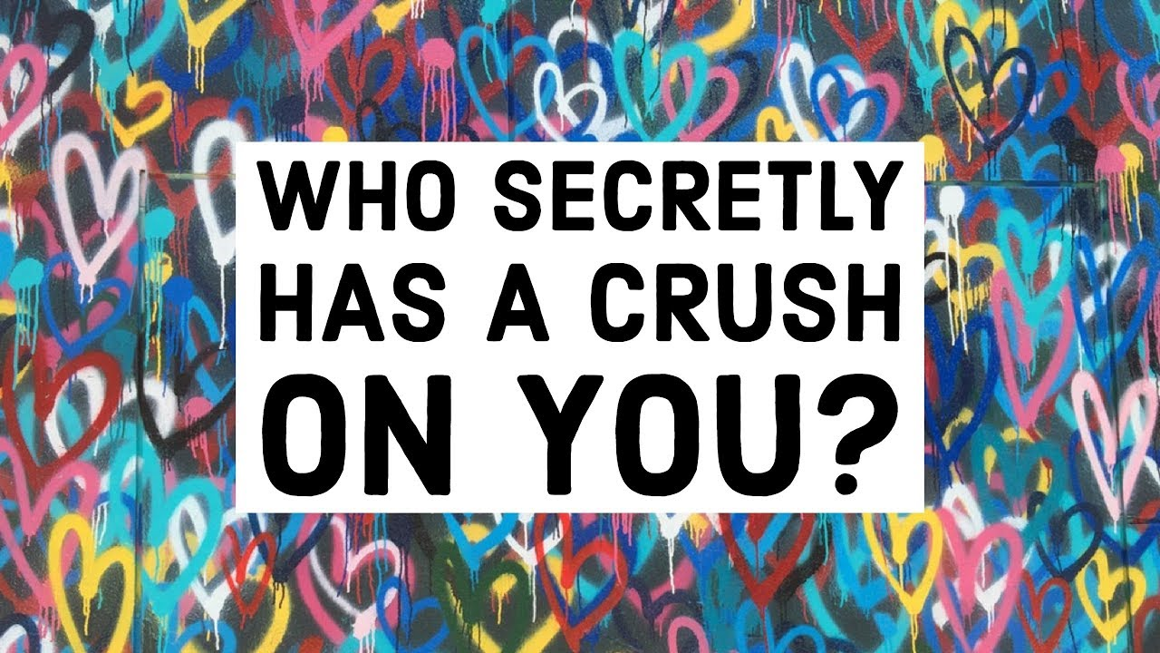 Who secretly has a crush on you